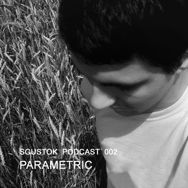 Parametric — Sgustok Podcast 002